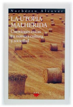 Portada de La Utopia Malherida: Cuestiones Eticas En Nuestra Cultura Y Socie Dad