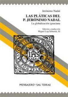 Portada de Las Platicas Del P. Jeronimo Nadal: La Globalizacion Ignaciana