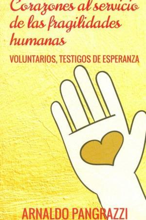 Portada de Corazones Al Servicio De Las Fragilidades Humanas: Voluntarios, Testitgos De Esperanza