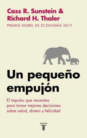 Portada de Un Pequeño Empujon (Nudge): El Impulso Que Necesitas Para Tomar L As Mejores Decisiones En Salud, Dinero Y Felicidad