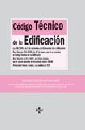 Portada de Codigo Tecnico De La Edificacion (2ª Ed.): Ley 38/1999 De 5 De No Viembre De Ordenacion De La Edificacion. R.d.314/2006 De 17 De Marzo Por El Que Se Aprueba El Cte. R.d. 1371/2007 De 19 De Octubre Por