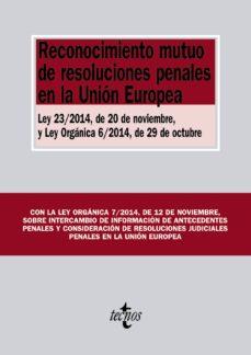 Portada de Reconocimiento Mutuo De Resoluciones Penales En La Union Europea: Ley 23/2014, De 20 De Noviembre, Y Ley Organica 6/2014, De 29 De Octubre