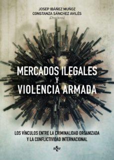 Portada de Mercados Ilegales Y Violencia Armada: Los Vinculos Entre La Criminalidad Organizada Y La Conflictividad Internacional