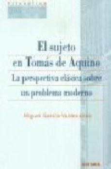 Portada de El Sujeto En Tomas De Aquino: La Perspectiva Clasica Sobre Un Pro Blema Moderno