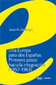 Portada de Una Europa Para Dos Españas: Primeros Pasos Hacia La Integracion (1957-1963)