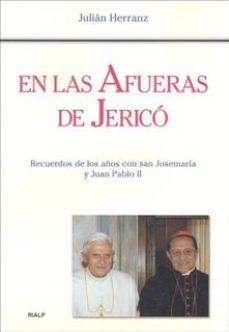 Portada de En Las Afueras De Jerico. Recuerdos De Los Años Con San Josemaria Y Juan Pablo Ii