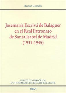Portada de Josemaria Escriva De Balaguer En El Real Patronato: De Santa Isab El De Madrid 1931 – 1945