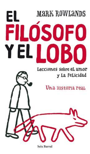 Portada de El Filosofo Y El Lobo: Lecciones Sobre El Amor Y La Felicidad: Un A Historia Real