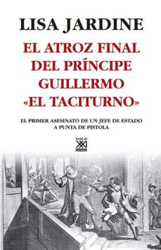 Portada de El Atroz Final Del Principe Guillermo El Taciturno