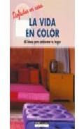 Portada de La Vida En Color: 60 Ideas Para Ambientar Tu Hogar (disfrutar En Casa)
