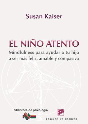 Portada de El Niño Atento: Mindfulness Para Ayudar A Tu Hijo A Ser Mas Feliz , Amable Y Compasivo