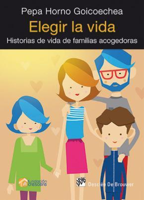 Portada de Elegir La Vida: Historias De Vida De Familias Acogedoras
