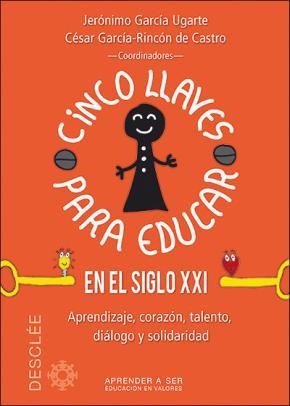 Portada de Cinco Llaves Para Educar En El Siglo Xxi: Aprendizaje, Corazon, Talento, Dialogo Y Solidaridad