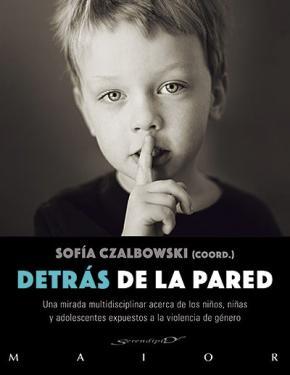 Portada de Detras De La Pared: Una Mirada Multidisciplinar Acerca De Los Niños, Niñas Y Adolescentes Eexpuestos A La Violencia De Genero