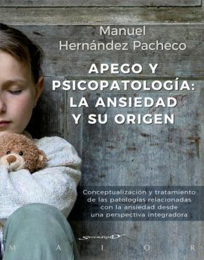 Portada de Apego Y Psicopatologia: La Ansiedad Y Su Origen. Conceptualizacion  Y Tratamiento De Las Patologias Relacionadas  Con La Ansiedad Desde Una Perspectiva Integradora