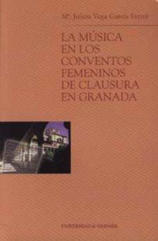 Portada de La Musica En Los Conventos Femeninos De Clausura En Granada (incl Uye Cd-rom)