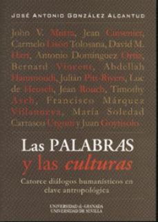 Portada de Las Palabras Y Las Culturas: Catorce Dialogos Humanisticos En Cla Ve Antropologica