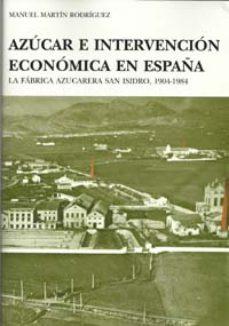 Portada de Azucar E Intervencion Economica En España: La Fabrica Azucarera S An Isidro, 1904-1984