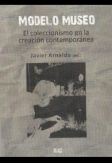 Portada de Modelo Museo: El Coleccionismo En La Creacion Contemporanea