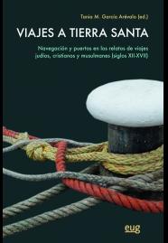 Portada de Viajes A Tierra Santa: Navegacion Y Puertos En Los Relatos De Viajes Judios, Cristianos Y Musulmanes (siglox Xii-xvii)