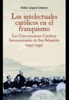 Portada de Los Intelectuales Catolicos En El Franquismo
