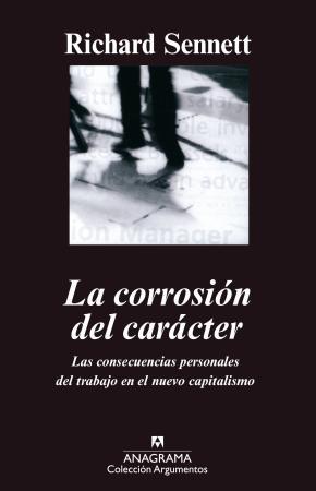 Portada de La Corrosion Del Caracter: Las Consecuencias Personales Del Traba Jo En El Nuevo Capitalismo