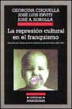 Portada de La Represion Cultural En El Franquismo: Diez Años De Censura De L Ibros Durante La Ley De Prensa (1966-1976)