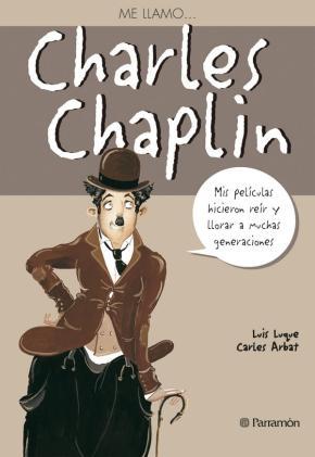 Portada de Me Llamo Charles Chaplin: Mis Peliculas Hicieron Reir Y Llorar A Muchas Generaciones