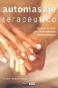 Portada de Automasaje Terapeutico: 100 Ejercicios Faciles Para Aliviar Males Tares Y Dolores Cotidianos