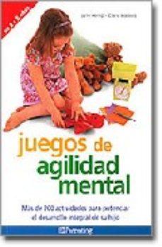 Portada de Juegos De Agilidad Mental: Mas De 200 Actividades Para Potenciar El Desarrollo Integral De Su Hijo