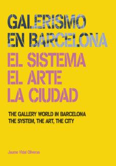 Portada de Galerismo En Barcelona: El Sistema, El Arte, La Ciudad