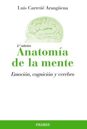 Portada de Anatomia De La Mente: Emocion, Cognicion Y Cerebro (2ª Ed.)