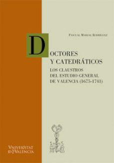 Portada de Doctores Y Catedraticos: Los Claustros Del Estudio General De Val Encia (1675-1741)