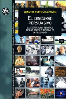 Portada de El Discurso Persuasivo: La Estructura Retorica De Los Spots Elect Orales En Television