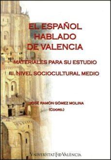 Portada de El Español Hablado De Valencia: Materiales Para Su Estudio: Iii N Ivel Sociocultural Medio