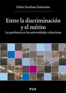 Portada de Entre La Discriminacion Y El Merito: Las Profesoras En Las Univer Sidades Valencianas