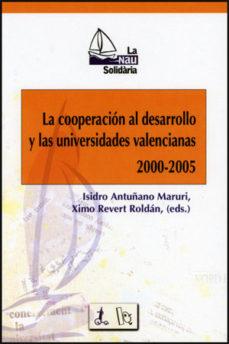 Portada de Cooperacion Al Desarrollo Y Las Universidades Valencianas 2000-20 05