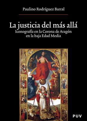 Portada de La Justicia Del Mas Alla: Iconografia En La Corona De Aragon En La Baja Edad Media