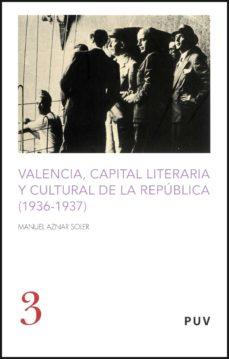 Portada de Valencia Capital Literaria Y Cultural De La Republica 1936-1937