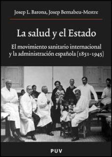 Portada de La Salud Y El Estado: El Movimiento Sanitario Internacional Y La Administracion Española (1851-1945)