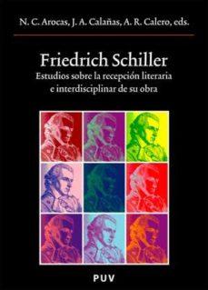 Portada de Friedrisch Schiller: Estudios Sobre La Recepcion Literaria E Interdisciplinar De Su Obra