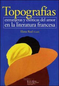 Portada de Topografias Extranjeras Y Exoticas Del Amor En La Literatura Fran Cesa