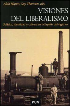 Portada de Visiones De Liberalismo: Politica Identidad Y Cultura Del Siglo Xix