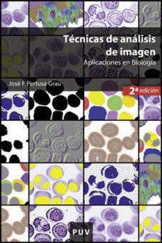 Portada de Tecnicas De Analisis De Imagen. Aplicaciones En Biologia (2ª Ed)