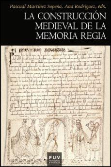 Portada de La Construccion Medieval De La Memoria Regia