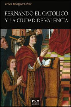 Portada de Fernando El Catolico Y La Ciudad De Valencia
