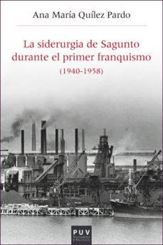 Portada de La Siderurgia De Sagunto Durante El Primer Franquismo (1940-1958)