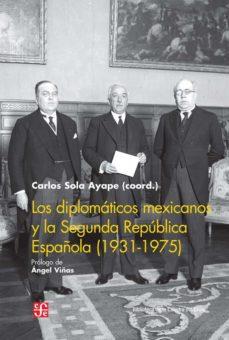 Portada de Los Diplomaticos Mexicanos Y La Segunda Republica Española (1931-1975)