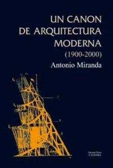 Portada de Un Canon De Arquitectura Moderna (1900-2000)