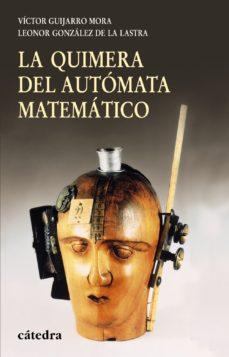 Portada de La Quimera Del Automata Matematico: Del Calculador Medieval A La Maquina Analitica De Babbage